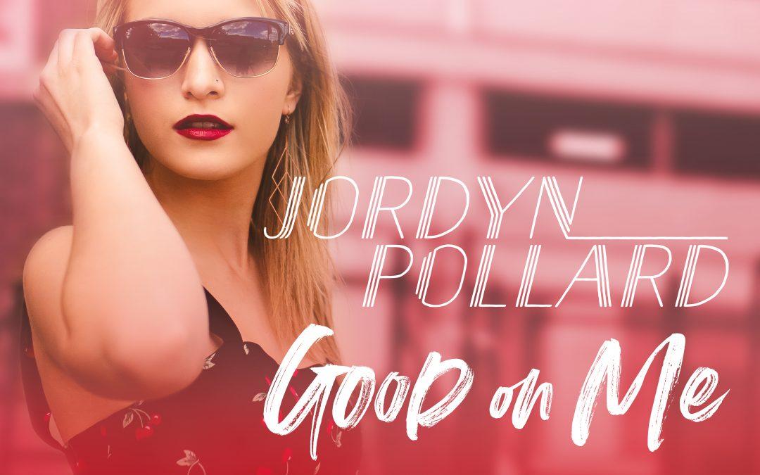 Jordyn Pollard – Good On Me