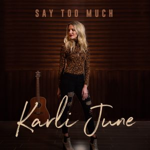 Karli June – Say Too Much